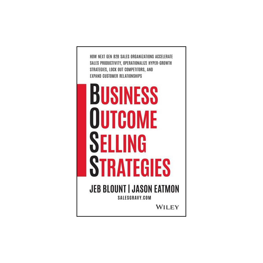 Business Outcome Selling Strategies Jeb Blount By Jeb Blount Jason Eatmon Hardcover
