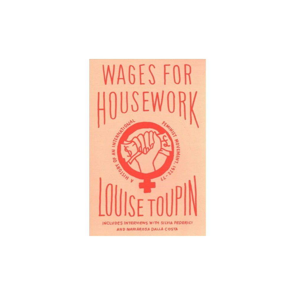 Wages for Housework : A History of an International Feminist Movement, 1972-77 - (Paperback)