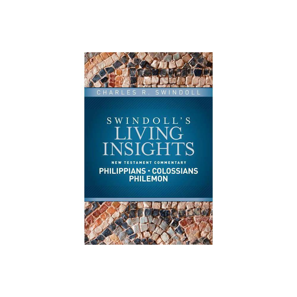 Insights On Philippians Colossians Philemon Swindoll S Living Insights New Testament Commentary By Charles R Swindoll Hardcover