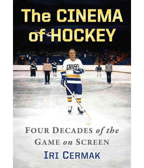 Cinema of Hockey : Four Decades of the Game on Screen (Paperback) (Iri Cermak) - image 1 of 1