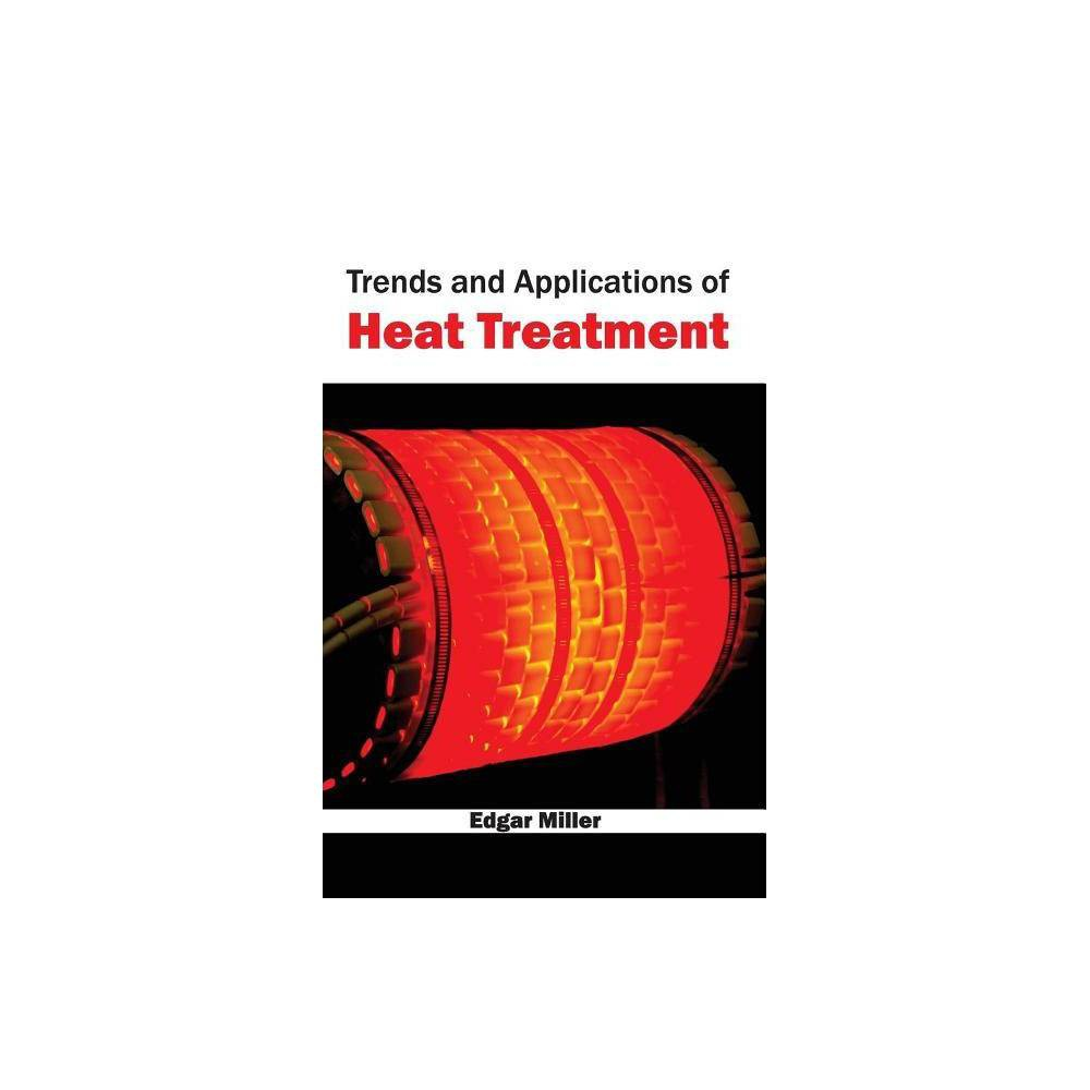 Trends and Applications of Heat Treatment - (Hardcover)