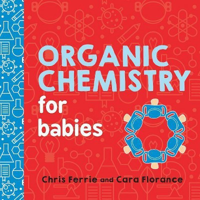 Organic Chemistry for Babies - (Baby University)by Chris Ferrie & Cara Florance (Board Book)