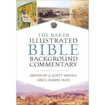 The Baker Illustrated Bible Background Commentary - by  J Scott Duvall & J Daniel Hays (Hardcover)
