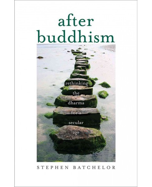 After Buddhism : Rethinking the Dharma for a Secular Age (Reprint) (Paperback) (Stephen Batchelor) - image 1 of 1