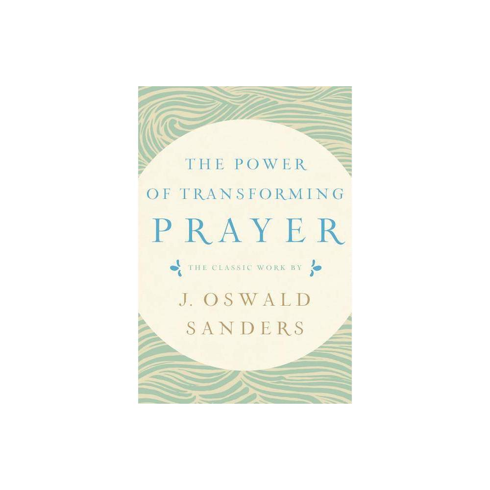 The Power of Transforming Prayer - by J Oswald Sanders (Paperback)