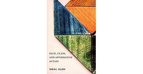 Race, Class, and Affirmative Action (Paperback) (Sigal Alon) - image 1 of 1