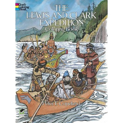 The Lewis and Clark Expedition Coloring Book - (Dover History Coloring Book) by  Peter F Copeland (Paperback)