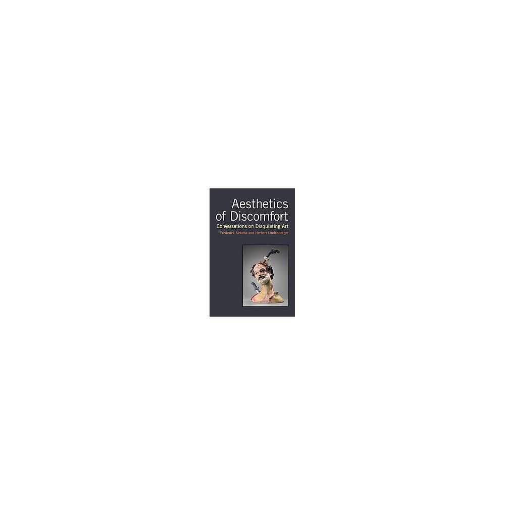 Aesthetics of Discomfort : Conversations on Disquieting Art (Hardcover) (Frederick Luis Aldama & Herbert
