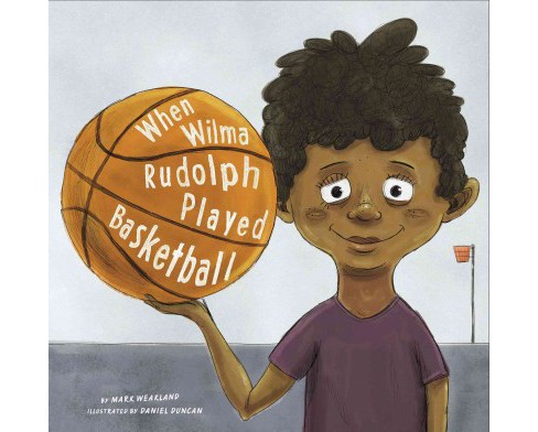 When Wilma Rudolph Played Basketball (Paperback) (Mark Weakland) - image 1 of 1