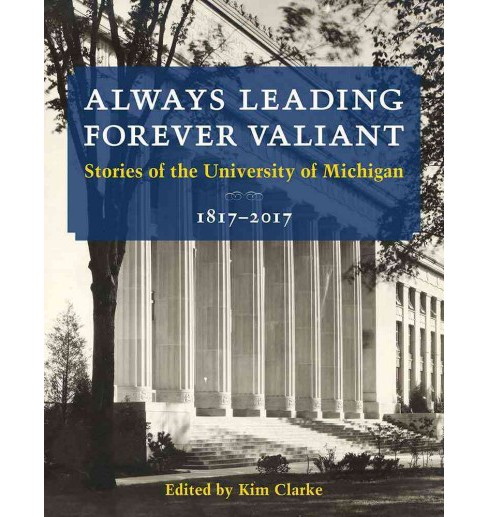 Always Leading, Forever Valiant : Stories of the University of Michigan 1817-2017 (Paperback) (Kim - image 1 of 1