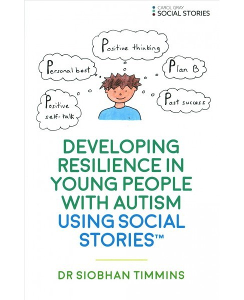 Developing Resilience in Young People With Autism Using Social Stories (Paperback) (Dr. Siobhan Timmins) - image 1 of 1
