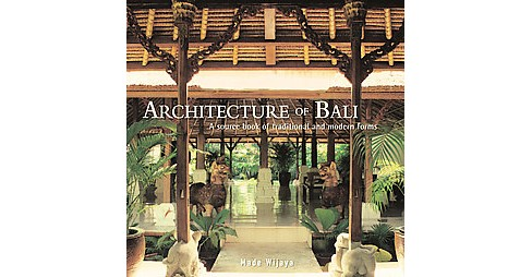 Architecture of Bali : A Sourcebook of Traditional and Modern Forms (Reprint) (Paperback) (Made Wijaya) - image 1 of 1
