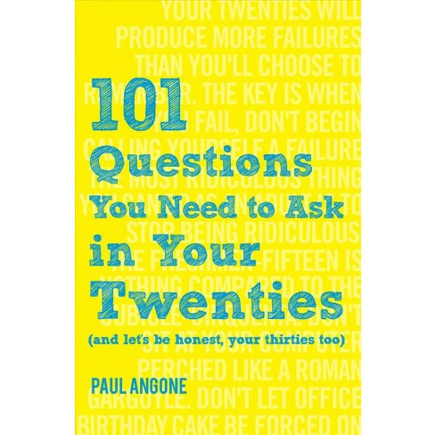 101 Questions You Need to Ask in Your Twenties : And Let's Be Honest, Your Thirties Too -  (Paperback) - image 1 of 1