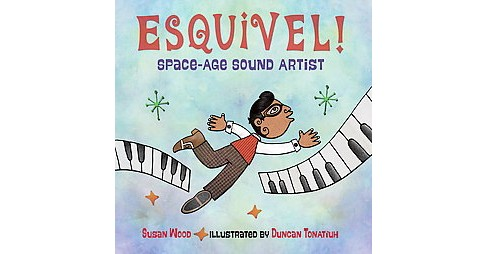 Esquivel! : Space-Age Sound Artist (School And Library) (Susan Wood) - image 1 of 1