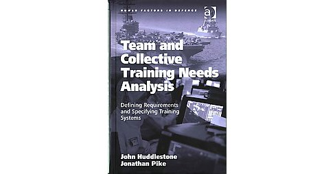 Team and Collective Training Needs Analysis : Defining Requirements and Specifying Training Systems - image 1 of 1