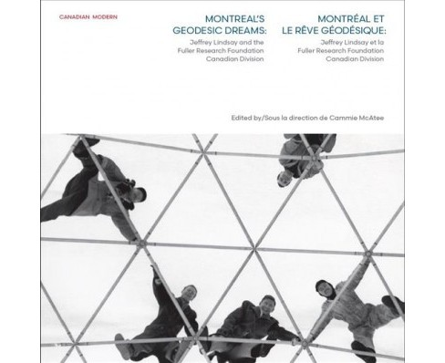 Montreal's Geodesic Dreams / Montreal et le reve geodesique : Jeffrey Lindsay and the Fuller - image 1 of 1