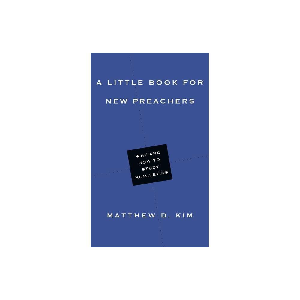 A Little Book For New Preachers Little Books By Matthew D Kim Paperback