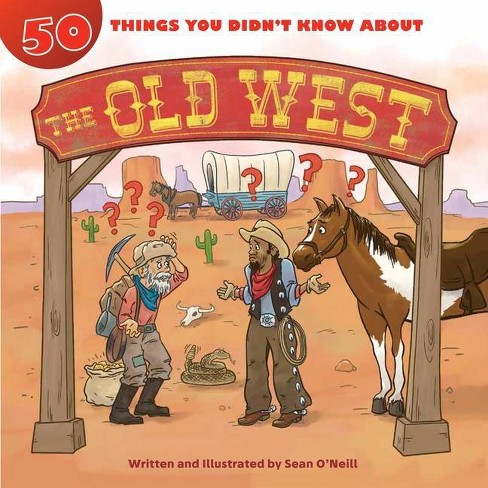 50 Things You Didn't Know about the Old West - by  Sean O'Neill (Hardcover) - image 1 of 1