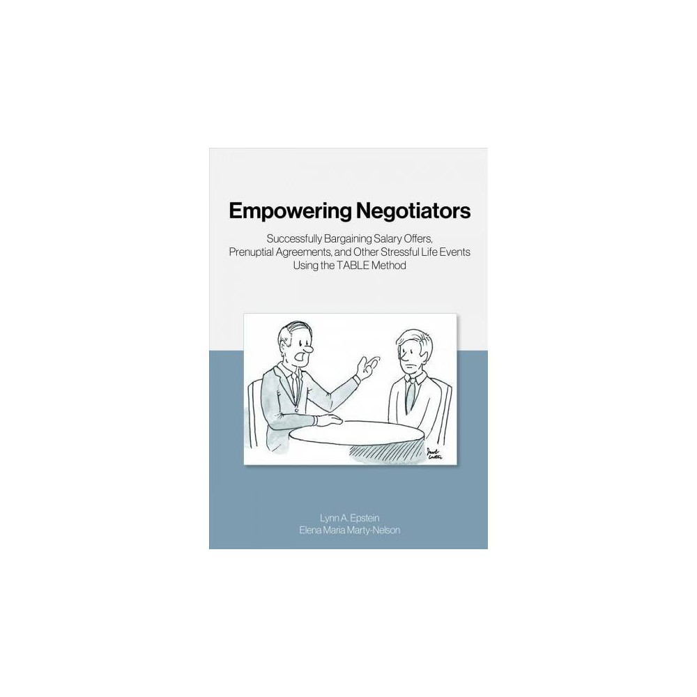 Empowering Negotiators : Successfully Bargaining Salary Offers, Prenuptial Agreements, and Other