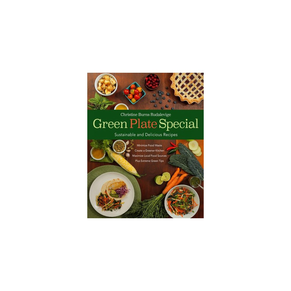 Green Plate Special : Sustainable and Delicious Recipes (Hardcover) (Christine Burns Rudalevige)