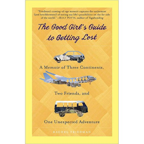 The Good Girl's Guide to Getting Lost (Paperback) by Rachel Friedman - image 1 of 1