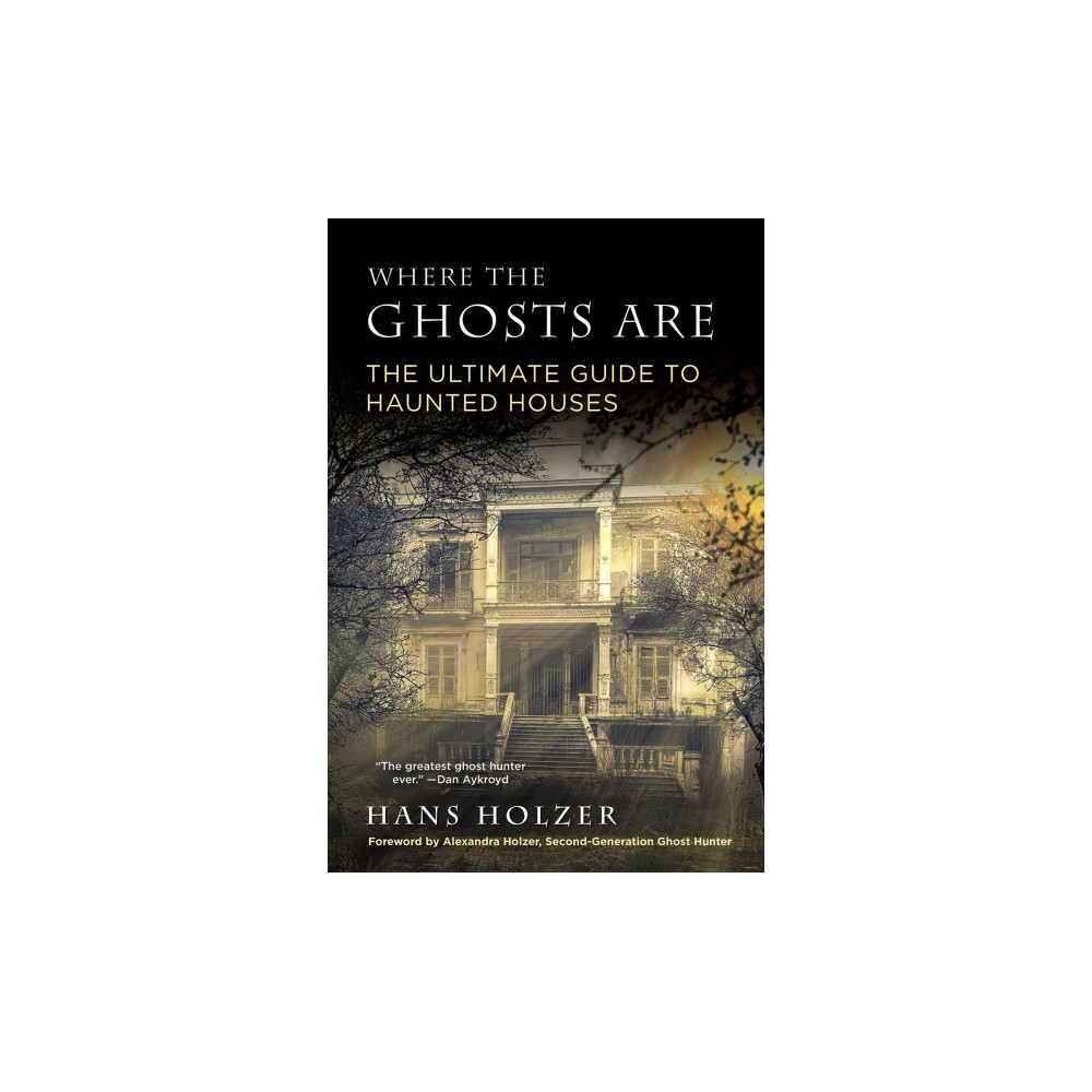 Where the Ghosts Are : The Ultimate Guide to Haunted Houses - Reprint by Hans Holzer (Paperback)
