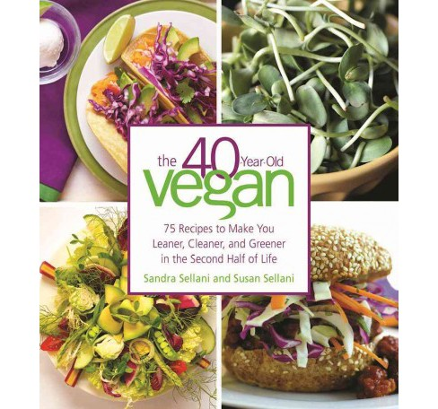 40-Year-Old Vegan : 75 Recipes to Make You Leaner, Cleaner, and Greener in the Second Half of Life - image 1 of 1