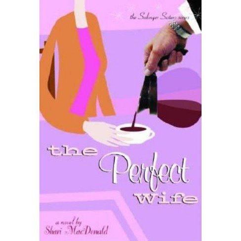 The Perfect Wife - (Salinger Sisters) by  Shari MacDonald (Paperback) - image 1 of 1