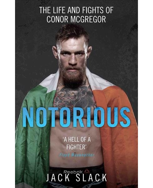 Notorious : The Life and Fights of Conor Mcgregor -  by Jack Slack (Paperback) - image 1 of 1