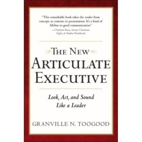 The New Articulate Executive: Look, ACT and Sound Like a Leader - 2nd Edition by  Granville N Toogood (Hardcover) - image 1 of 1
