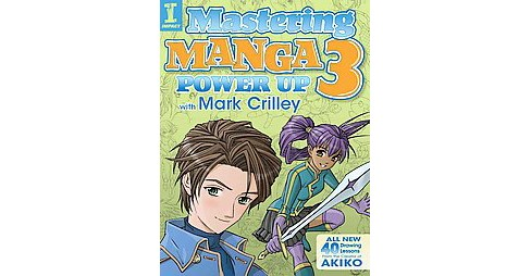 Mastering Manga 3 : Power Up With Mark Crilley (Paperback) - image 1 of 1