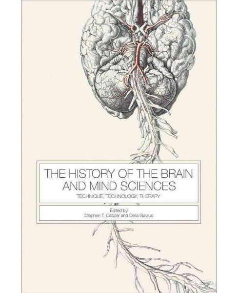 History of the Brain and Mind Sciences : Technique, Technology, Therapy (Hardcover) - image 1 of 1