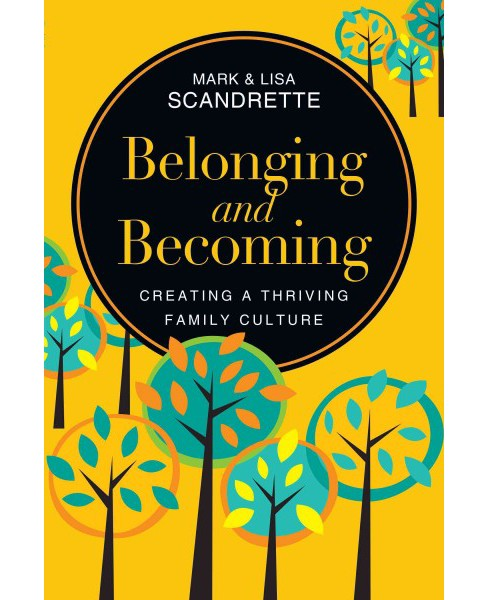 Belonging and Becoming : Creating a Thriving Family Culture (Paperback) (Mark Scandrette) - image 1 of 1