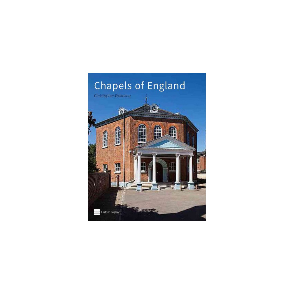 Chapels of England : Buildings of Protestant Nonconformity (Hardcover) (Christopher Wakeling)