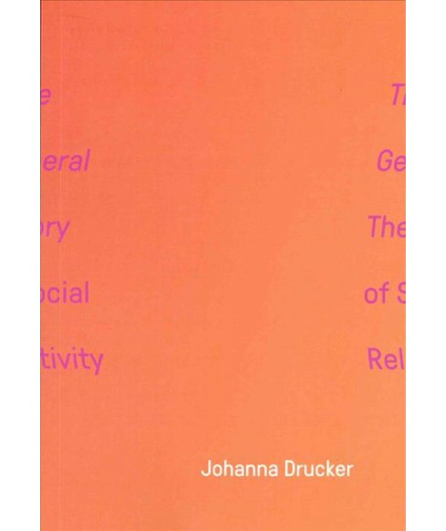 General Theory of Social Relativity -  by Johanna Drucker (Paperback) - image 1 of 1