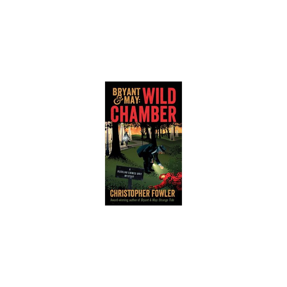 Bryant and May: Wild Chamber - by Christopher Fowler (Hardcover)