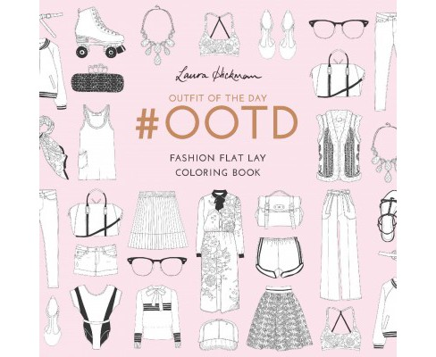 #OOTD (Outfit of the Day) : Fashion Flat Lay Coloring Book (Paperback) (Laura Hickman) - image 1 of 1
