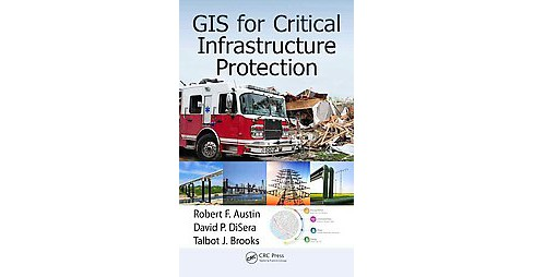GIS for Critical Infrastructure Protection (Hardcover) (Robert F. Austin & David P. Disera & Talbot J. - image 1 of 1