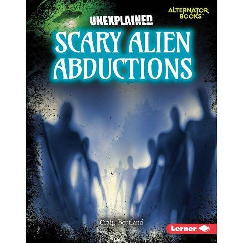 Scary Alien Abductions - (Unexplained (Alternator Books (R) )) by  Craig Boutland (Hardcover) - image 1 of 1