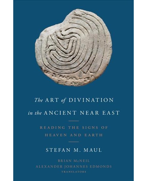Art of Divination in the Ancient Near East : Reading the Signs of Heaven and Earth -  (Hardcover) - image 1 of 1