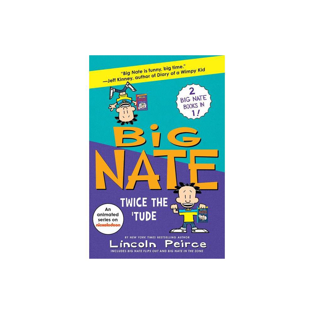Big Nate Twice The Tude By Lincoln Peirce Paperback