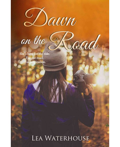 Dawn on the Road : She's Here for the Ride. for the Road. for Inspiration. (Paperback) (Lea Waterhouse) - image 1 of 1