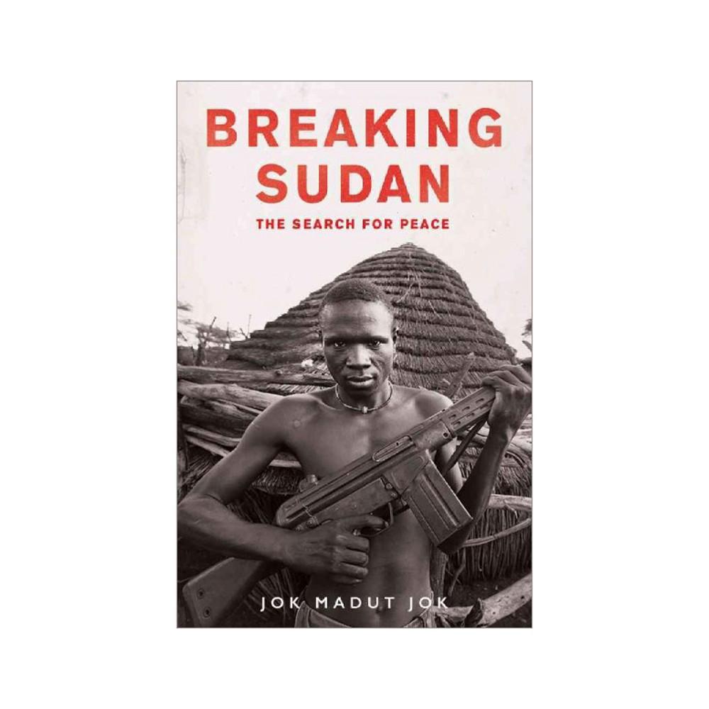 Breaking Sudan : The Search for Peace (Paperback) (Jok Madut Jok)
