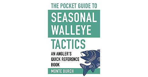 Pocket Guide to Seasonal Walleye Tactics : An Angler's Quick Reference Book (Paperback) (Monte Burch) - image 1 of 1