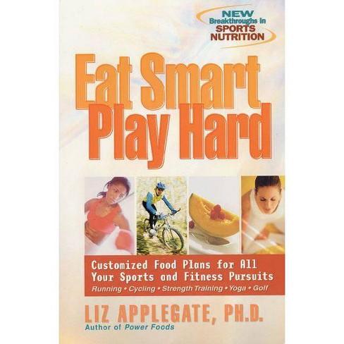 Eat Smart, Play Hard - by  Liz Applegate & Elizabeth Ann Applegate (Paperback) - image 1 of 1