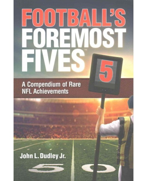 Football's Foremost Fives : A Compendium of Rare NFL Achievements (Paperback) (Jr. John L. Dudley) - image 1 of 1