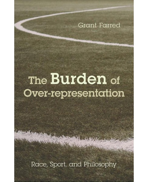 Burden of Over-Representation : Race, Sport, and Philosophy -  by Grant Farred (Paperback) - image 1 of 1