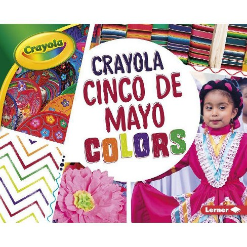 Crayola: Cinco de Mayo Colors - (Crayola (R) Holiday Colors) by  Robin Nelson (Hardcover) - image 1 of 1
