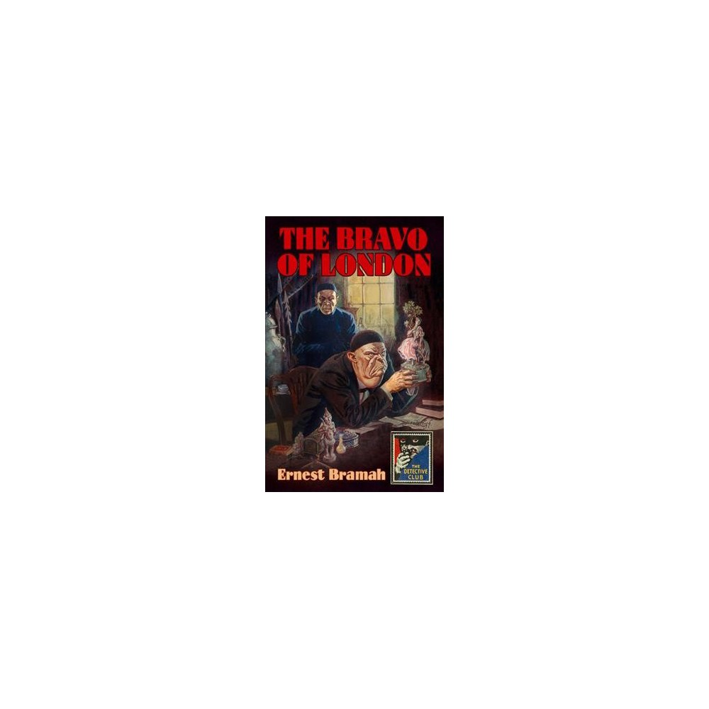 Bravo of London - (Detective Club) by Ernest Bramah (Hardcover)