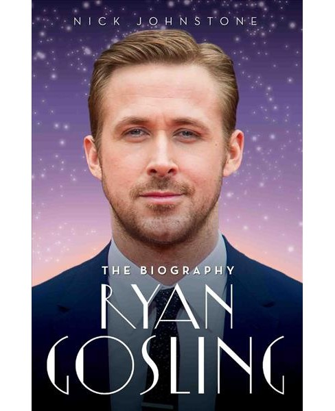 Ryan Gosling : The Unauthorised Biography -  Reprint by Nick Johnstone (Paperback) - image 1 of 1